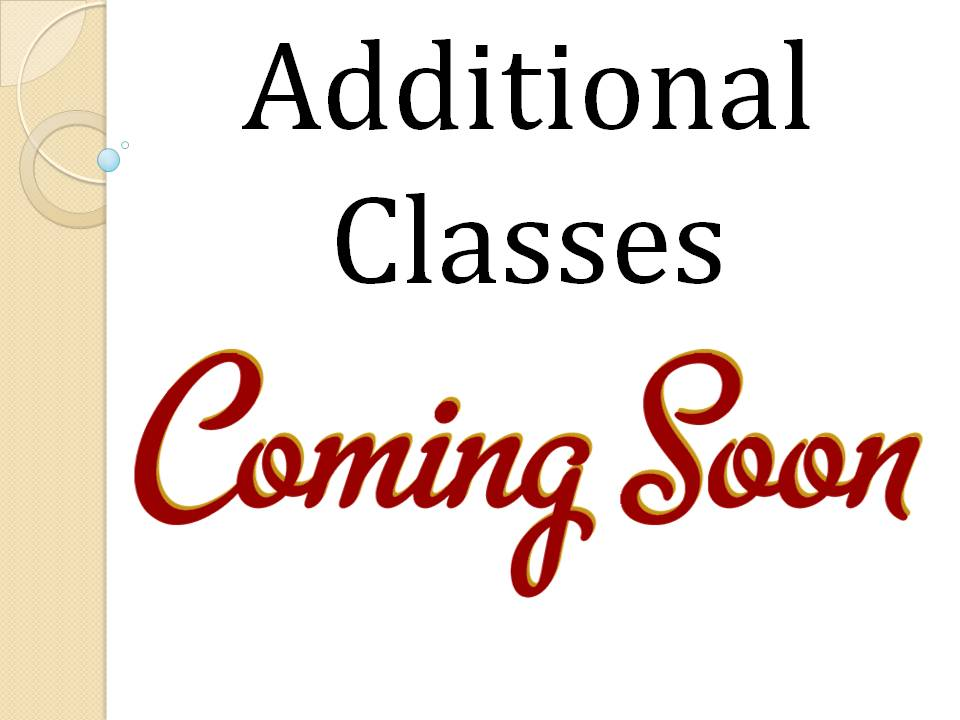 ADDITIONAL CLASSES COMING SOON